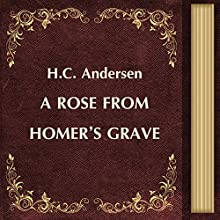 A Rose from Homer's Grave (       UNABRIDGED) by Hans Christian Andersen Narrated by Anastasia Bertollo