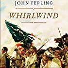 Whirlwind: The American Revolution and the War That Won It (       UNABRIDGED) by John Ferling Narrated by Neil Hellegers