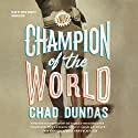 Champion of the World Audiobook by Chad Dundas Narrated by Kevin Kenerly
