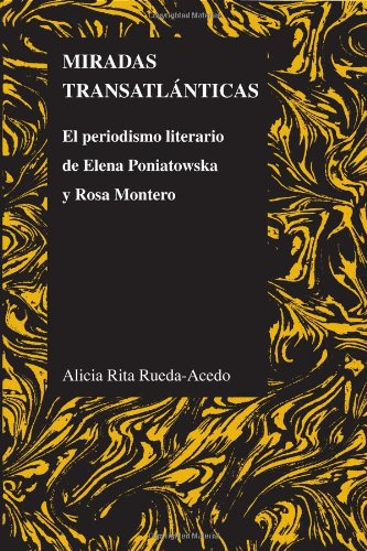 Miradas transatlánticas: El periodismo literario de Elena Poniatowska y Rosa Montero (Purdue Studies in Romance Literat