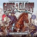 Guts & Glory: The American Civil War | Ben Thompson,C. M. Butzer (Illustrator)