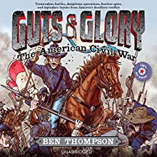 Guts & Glory: The American Civil War (       UNABRIDGED) by Ben Thompson, C. M. Butzer (Illustrator) Narrated by Will Collyer, Brian Delaney