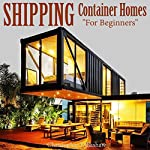 Shipping Container Homes: For Beginners: Tiny House Living, Book 3 | Christopher Dillashaw