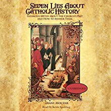 Seven Lies about Catholic History: Infamous Myths about the Church's Past and How to Answer Them (       UNABRIDGED) by Diane Moczar Narrated by Kevin Spalding
