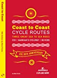 Coast To Coast Cycle Routes - Three Great Sea to Sea Rides : C2C, Hadrian's Cycleway, Reivers