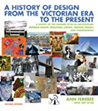A History of Design From the Victorian Era to the Present: A Survey Of The Modern Style In Architecture Interior Design