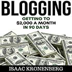 Blogging: Getting to $2,000 a Month in 90 Days Hörbuch von Isaac Kronenberg Gesprochen von: Dave Wright