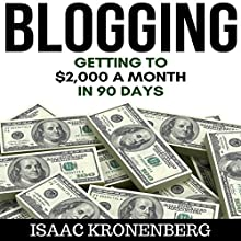 Blogging: Getting to $2,000 a Month in 90 Days Audiobook by Isaac Kronenberg Narrated by Dave Wright