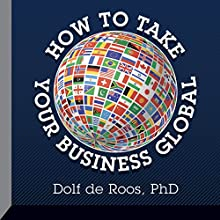 How to Take Your Business Global  by Dolf de Roos Narrated by Dolf de Roos