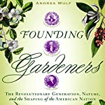 Founding Gardeners: The Revolutionary Generation, Nature, and the Shaping of the American Nation | Andrea Wulf