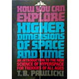 How You Can Explore Higher Dimensions of Time and Spaceby T. B. Pawlicki