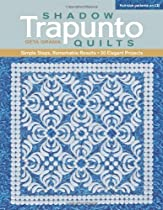 Shadow Trapunto Quilts: Simple Steps, Remarkable Results, 30 Elegant Projects