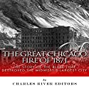 The Great Chicago Fire of 1871: The Story of the Blaze That Destroyed the Midwest's Largest City Audiobook by  Charles River Editors Narrated by John Skinner