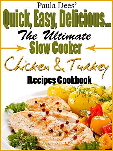 Paula Dees' Quick, Easy, Delicious! The Ultimate Slow Cooker Chicken & Turkey Recipes Cookbook by Paula Dees