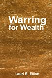 img - for Warring for Wealth: Coming Out to a Wealthy Place: Volume 1 by Ms. Lauri E. Elliott (2013-12-31) book / textbook / text book