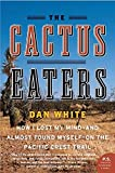The Cactus Eaters: How I Lost My Mindand Almost Found Myselfon the Pacific Crest Trail (P.S.)