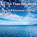 All The Time You Need: Change Your Relationship with Time Speech by Linda Hall Narrated by Linda Hall