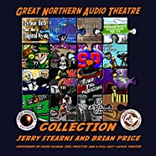 The Great Northern Audio Theatre Collection: The Great Northern Audio Theatre  by Jerry Stearns, Brian Price Narrated by David Ossman, Phil Proctor,  full cast