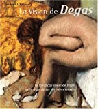echange, troc Michael-F Marmor - La vision de Degas. Le handicap visuel de Degas et le style de ses dernières oeuvres