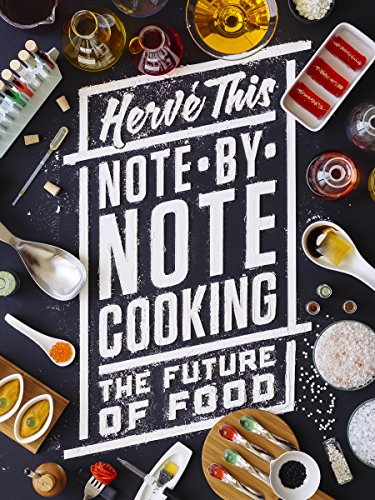 Note-by-Note Cooking: The Future of Food (Arts and Traditions of the Table: Perspectives on Culinary History) by Hervé This