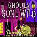 Ghouls Gone Wild: A Ghost Hunter Mystery Audiobook by Victoria Laurie Narrated by Eileen Stevens