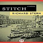 Stitch: A Novel | Richard Stern