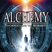 Alchemy: Psychology and the Alchemists Radio/TV Program by Adrian Gilbert Narrated by Adrian Gilbert