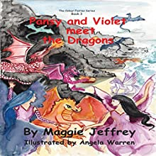 Pansy and Violet Meet the Dragons: The Colour Fairies Series, Book 3 Audiobook by Maggie Jeffrey Narrated by Leanne Yau