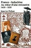 echange, troc Jean Le Pichon - France-Indochine : au coeur d'une rencontre 1620-1820
