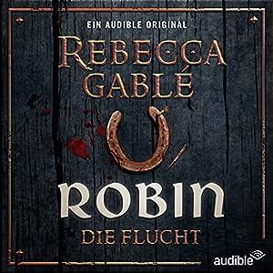 Robin - Die Flucht von Rebecca Gablé