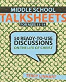 Middle School Talksheets: 50 Ready-to-Use Discussions on the Life of Christ