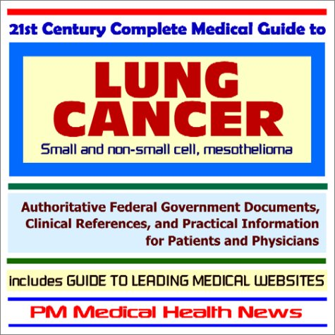 21st Century Complete Medical Guide to Lung Cancer and Mesothelioma - Authoritative Government Documents and Clinical References for Patients and ... on Diagnosis and Treatment Options