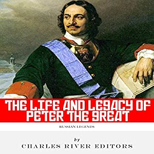 Russian Legends: The Life and Legacy of Peter the Great Audiobook