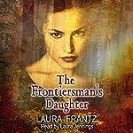 The Frontiersman's Daughter: A Novel   Laura Frantz
