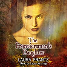 The Frontiersman's Daughter: A Novel (       UNABRIDGED) by Laura Frantz Narrated by Laura Jennings