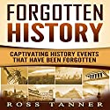 Forgotten History: Captivating History Events That Have Been Forgotten Audiobook by Ross Tanner Narrated by JD Kelly