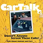 Car Talk: Doesn't Anyone Screen These Calls?: Calls About Animals and Cars | Tom Magliozzi,Ray Magliozzi