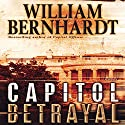 Capitol Betrayal: A Novel Audiobook by William Bernhardt Narrated by William Bernhardt