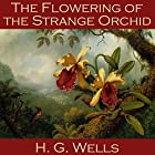 The Flowering of the Strange Orchid Hörbuch von H. G. Wells Gesprochen von: Cathy Dobson