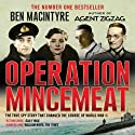 Operation Mincemeat: The True Spy Story that Changed the Course of World War II (       UNABRIDGED) by Ben Macintyre Narrated by John Lee