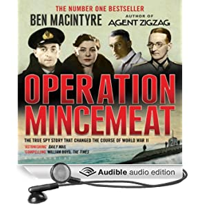 Operation Mincemeat: The True Spy Story that Changed the Course of World War II (Unabridged)
