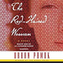 The Red-Haired Woman: A Novel Audiobook by Orhan Pamuk Narrated by John Lee, Katharine McEwan