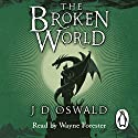 The Broken World: The Ballad of Sir Benfro, Book Four (       UNABRIDGED) by J. D. Oswald Narrated by Wayne Forester