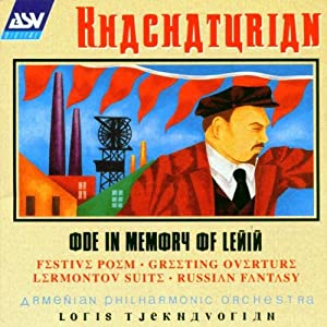 Khachaturian: Ode In Memory Of Lenin; Festive Poem; Greeting Overture; Lermontov Suite; Russian Fantasy
