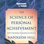 The Science of Personal Achievement: The 17 Universal Principles of Success | Napoleon Hill