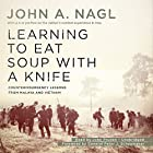 Learning to Eat Soup with a Knife: Counterinsurgency Lessons from Malaya and Vietnam Hörbuch von John A. Nagl, Peter J. Schoomaker Gesprochen von: John Pruden