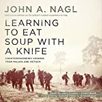Learning to Eat Soup with a Knife: Counterinsurgency Lessons from Malaya and Vietnam | John A. Nagl,Peter J. Schoomaker