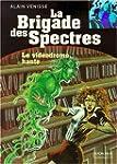 BRIGADE DES SPECTRES T01 : LE VID�ODR...