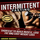 Intermittent Fasting: Shortcut to Build Muscle, Lose Fat and Easy Weight Loss Hörbuch von Brian Adams Gesprochen von: Alexander R Adams