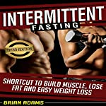 Intermittent Fasting: Shortcut to Build Muscle, Lose Fat and Easy Weight Loss | Brian Adams